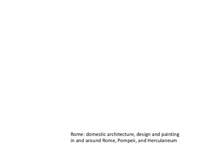 Rome: domestic architecture, design and painting <br />in and around Rome, Pompeii, and Herculaneum<br />