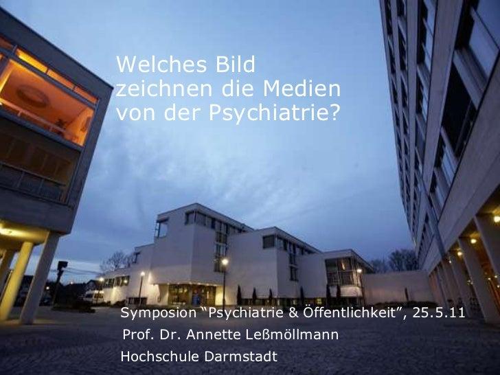 """Welches Bild zeichnen die Medienvon der Psychiatrie?<br /><ul><li>Symposion """"Psychiatrie & Öffentlichkeit"""", 25.5.11Prof. D..."""