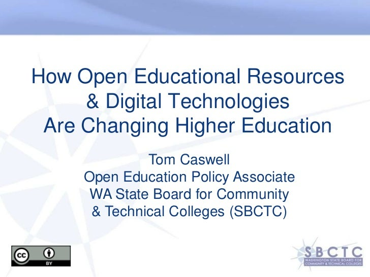 How Open Educational Resources & Digital TechnologiesAre Changing Higher Education<br />Tom Caswell<br />Open Education Po...