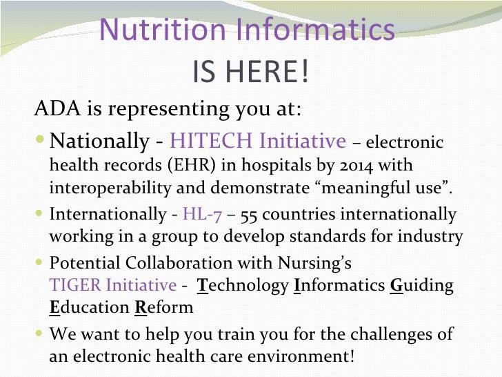 Nutrition Informatics  IS HERE! <ul><li>ADA is representing you at:  </li></ul><ul><li>Nationally -  HITECH  Initiative  –...
