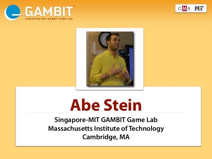 Abe Stein Singapore-MIT GAMBIT Game LabMassachusetts Institute of Technology         Cambridge, MA