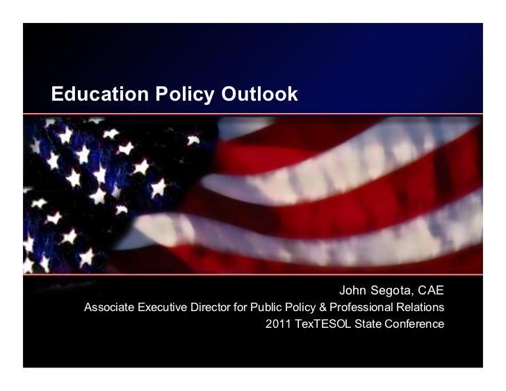 Education Policy Outlook                                                     John Segota, CAE   Associate Executive Direct...