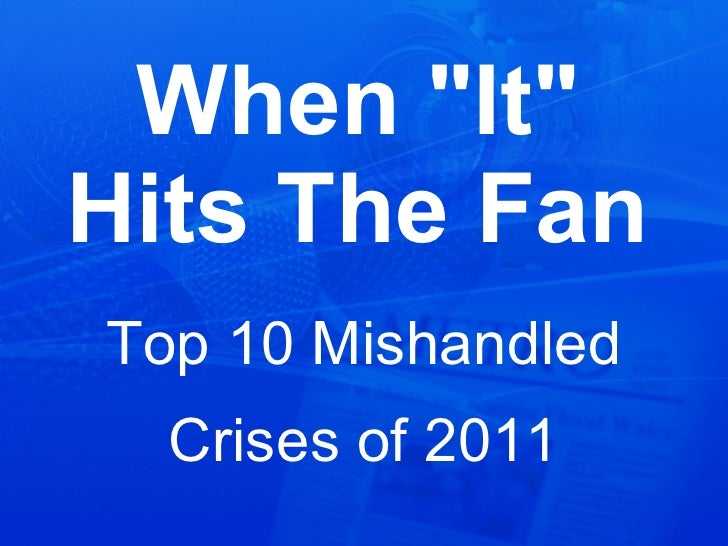 """When """"It"""" Hits The Fan Top 10 Mishandled Crises of 2011"""