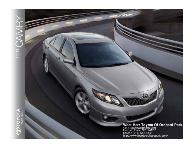CAMRY2011 West Herr Toyota Of Orchard Park 4141 Southwesthern Blvd Orchard Park, NY. 14127 Sales : (716) 648-4141 http://w...