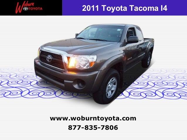 2011 Toyota Tacoma I4www.woburntoyota.com   877-835-7806