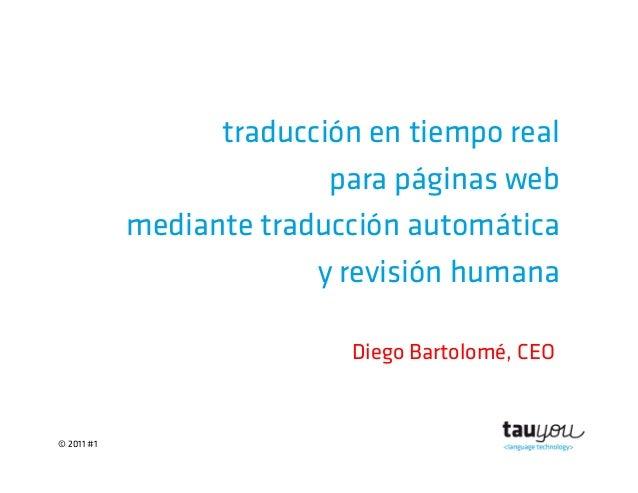 © 2011 #1traducción en tiempo realpara páginas webmediante traducción automáticay revisión humanaDiego Bartolomé, CEO