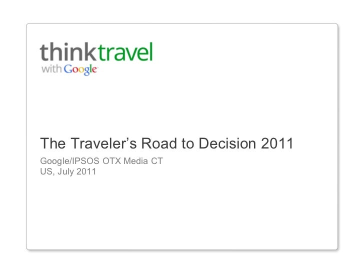 The Traveler's Road to Decision 2011Google/IPSOS OTX Media CTUS, July 2011