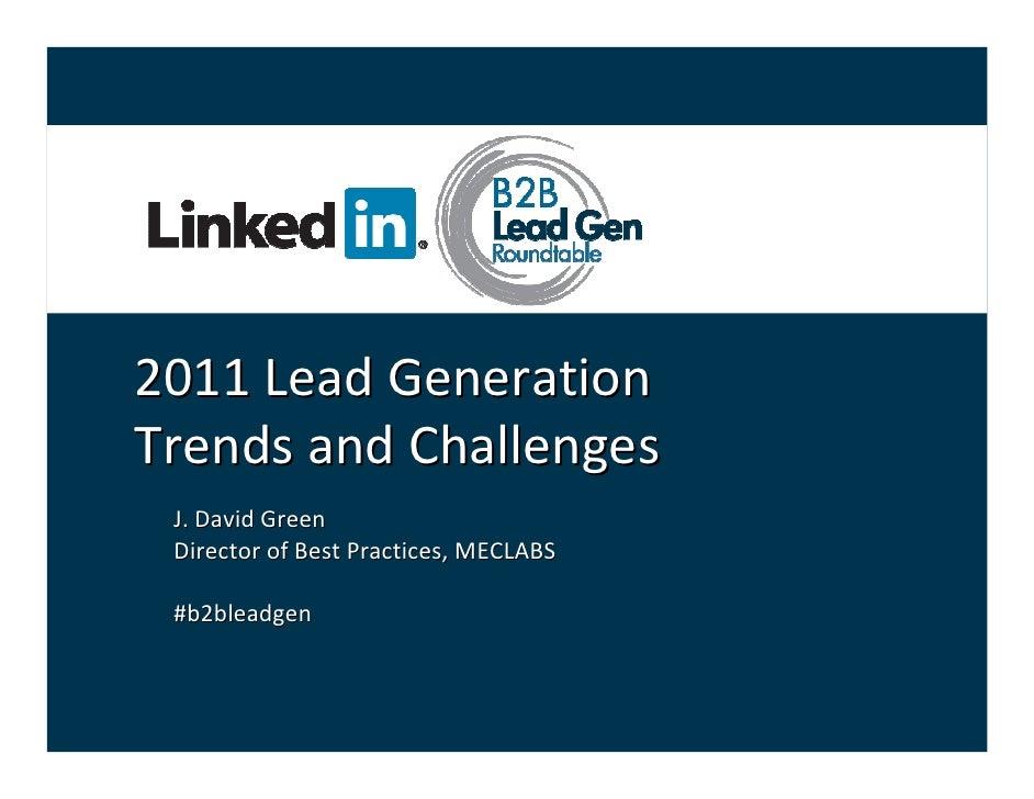 2011 Lead GenerationTrends and Challenges J. David Green Director of Best Practices, MECLABS #b2bleadgen