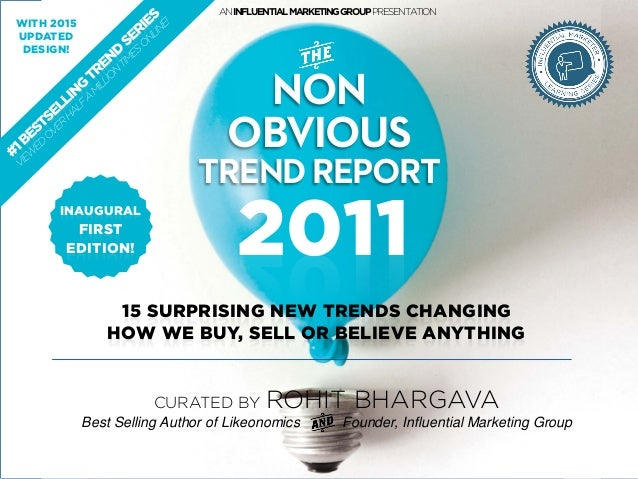 2011 NON OBVIOUS TRENDREPORT CURATED BY ROHIT BHARGAVA Best Selling Author of Likeonomics Founder, Influential Marketing G...