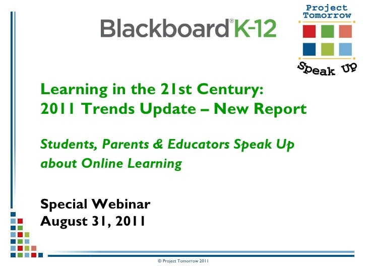 Learning in the 21st Century:  2011 Trends Update – New Report Students, Parents & Educators Speak Up  about Online Learni...