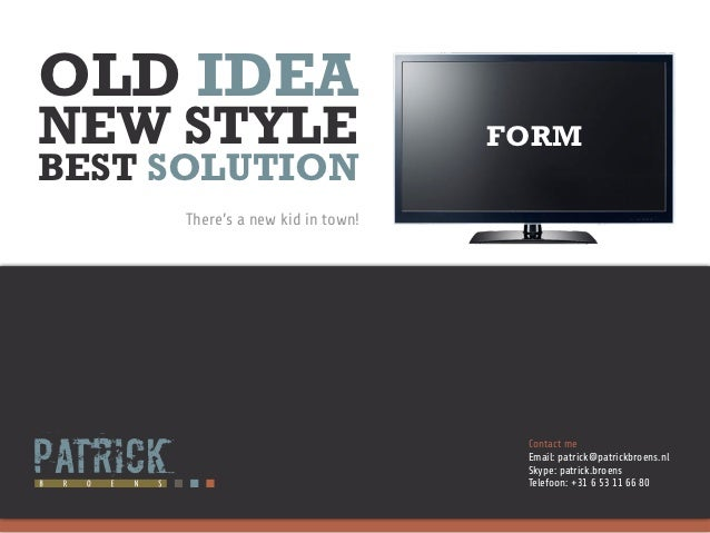 OLD IDEANEW STYLE                         FORMBEST SOLUTION     There's a new kid in town!                                ...