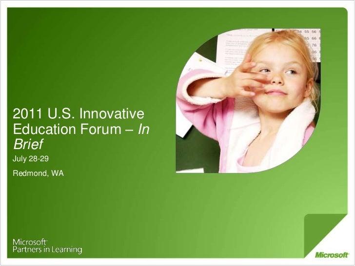 2011 U.S. Innovative Education Forum – In Brief<br />July 28-29<br />Redmond, WA<br />