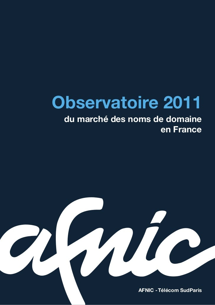 Observatoire 2011 du marché des noms de domaine                     en France                AFNIC - Télécom SudParis