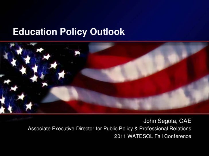 Education Policy Outlook                                                     John Segota, CAE   Associate Executive Direct...