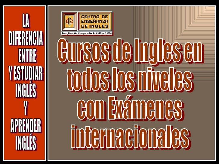 LA  DIFERENCIA ENTRE Y ESTUDIAR  INGLÉS Y APRENDER INGLÉS Cursos de Ingles en todos los niveles con Exámenes internacionales