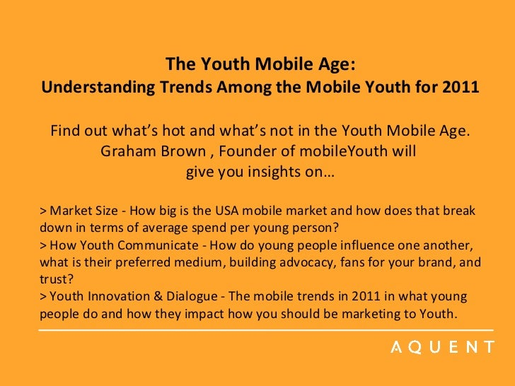 The Youth Mobile Age: Understanding Trends Among the Mobile Youth for 2011   Find out what's hot and what's not in the You...