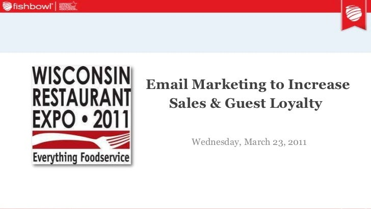 """2011 Wisconsin Restaurant Expo seminar deck """"Email Marketing to Increase Sales & Guest Loyalty"""" 3 23-2011"""