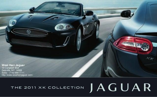 T H E 2 0 1 1 X K C O L L E C T I O N West Herr Jaguar 10 Campbell Blvd Getzville, NY. 14068 Sales : (716) 689-7711 http:/...