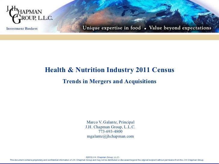 Marco V. Galante, Principal J.H. Chapman Group, L.L.C.  773-693-4800  [email_address] Health & Nutrition Industry 2011 Cen...