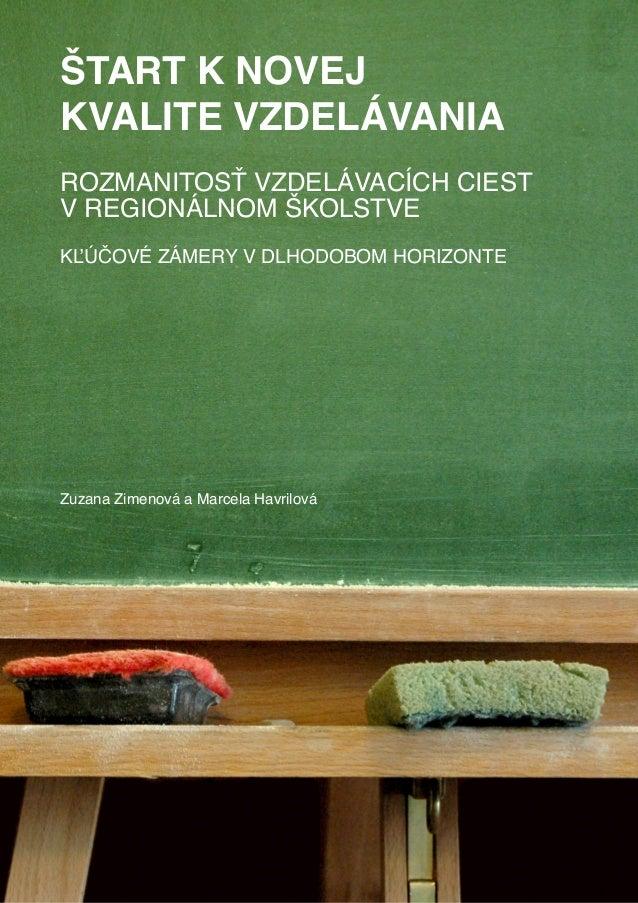 Zuzana Zimenová a Marcela Havrilová   Štart k novej kvalite vzdelávania.  Rozmanitosť vzdelávacích ciest v regionálnom školstve (2011)
