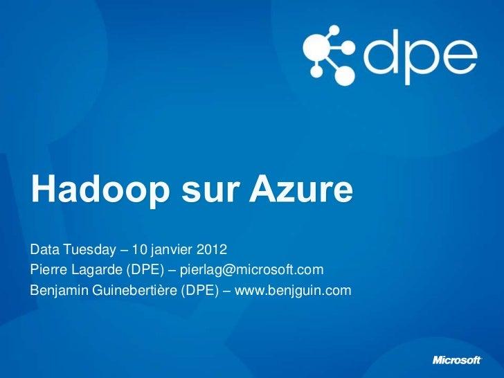 Data Tuesday – 10 janvier 2012Pierre Lagarde (DPE) – pierlag@microsoft.comBenjamin Guinebertière (DPE) – www.benjguin.com