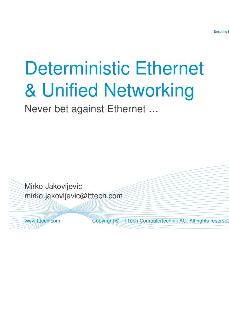 Ensuring Reliable NetworksDeterministic Ethernet& Unified NetworkingNever bet against Ethernet …Mirko Jakovljevicmirko.jak...