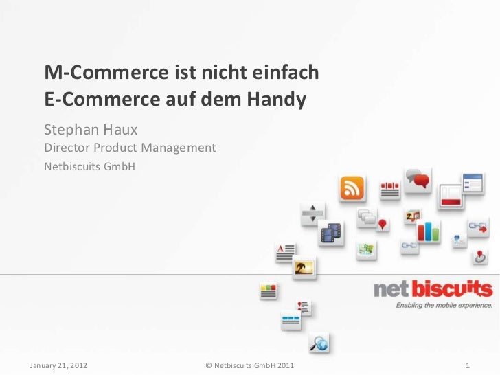 M-Commerce ist nicht einfach   E-Commerce auf dem Handy   Stephan Haux   Director Product Management   Netbiscuits GmbHJan...