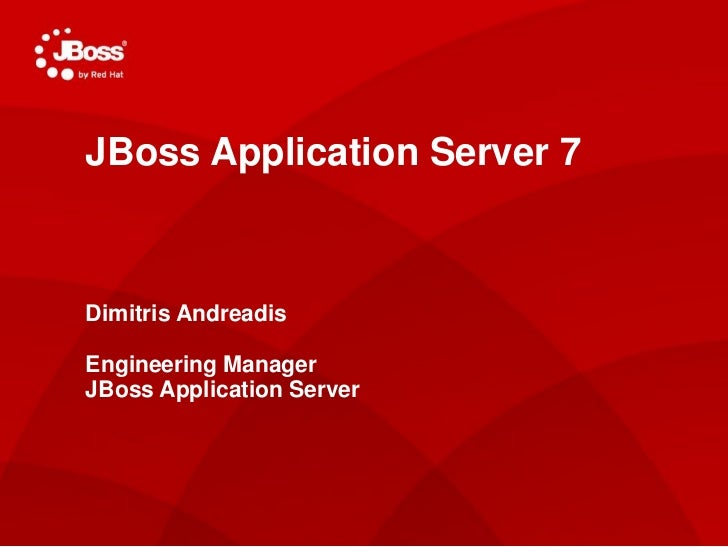 JBoss Application Server 7JasoctAS Project LeadDimitris AndreadisMay 4, 2011Engineering ManagerJBoss Application Server
