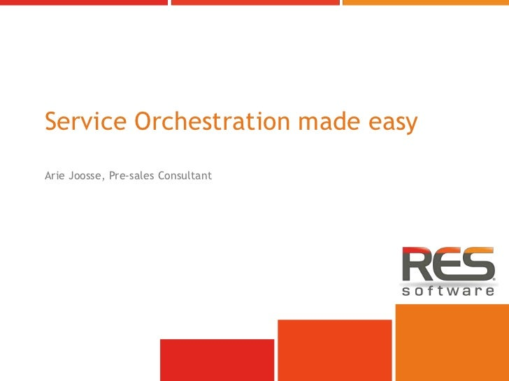 Service Orchestration made easyArie Joosse, Pre-sales Consultant