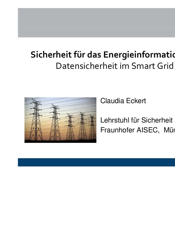 SicherheitfürdasEnergieinformationsnetz      DatensicherheitimSmartGrid                Claudia Eckert               ...