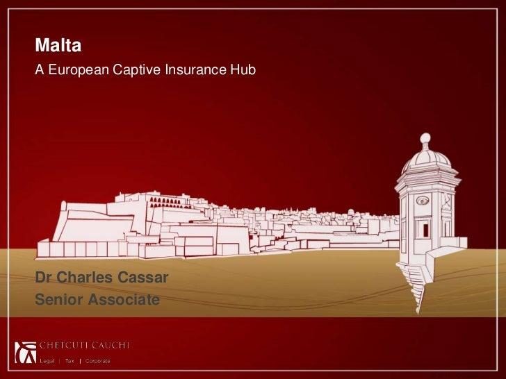 MaltaA European Captive Insurance HubDr Charles CassarSenior Associate                                                   1...