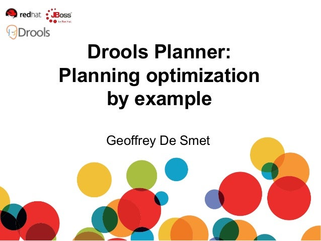 Drools Planner:Planning optimization     by example    Geoffrey De Smet
