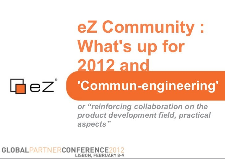 """eZ Community :Whats up for2012 andCommun-engineeringor """"reinforcing collaboration on theproduct development field, practic..."""