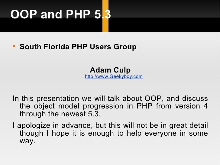 OOP and PHP 5.3    South Florida PHP Users Group                       Adam Culp                      http://www.Geekyboy...