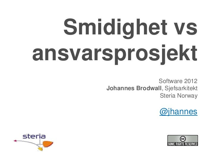 Smidighet vsansvarsprosjekt                     Software 2012      Johannes Brodwall, Sjefsarkitekt                      S...