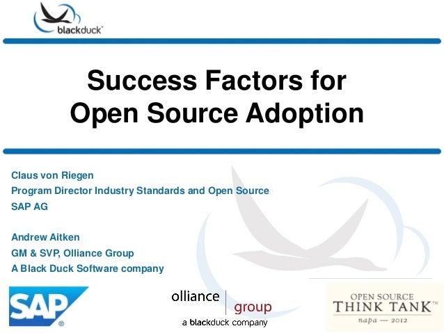 Success Factors forOpen Source AdoptionClaus von RiegenProgram Director Industry Standards and Open SourceSAP AGAndrew Ait...