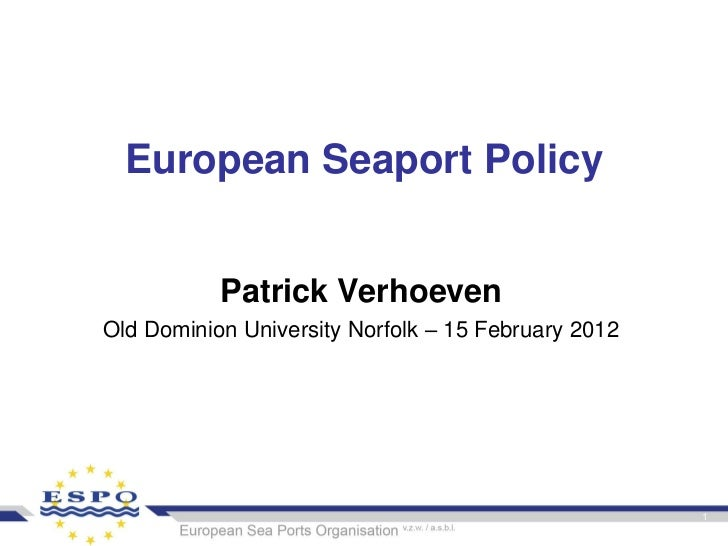 European Seaport Policy           Patrick VerhoevenOld Dominion University Norfolk – 15 February 2012