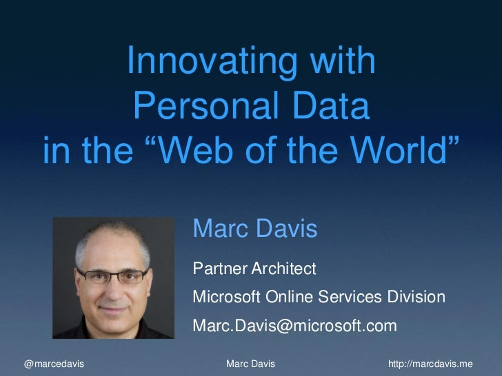 """Innovating with          Personal Data   in the """"Web of the World""""              Marc Davis              Partner Architect ..."""
