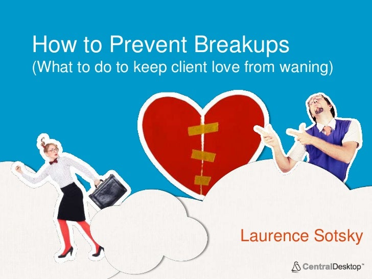How to Prevent Breakups(What to do to keep client love from waning)                              Laurence Sotsky