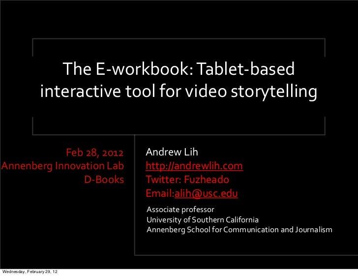 TheE<workbook:Tablet<based                 interactivetoolforvideostorytelling            Feb28,2012       AndrewLihAnnenb...