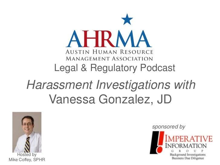 Legal & Regulatory Podcast       Harassment Investigations with          Vanessa Gonzalez, JD                             ...