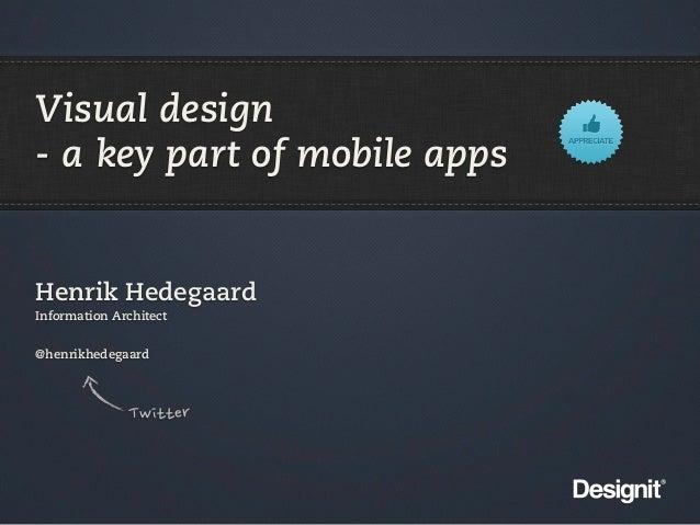 Visual design- a key part of mobile appsHenrik HedegaardInformation Architect@henrikhedegaard              Twitter
