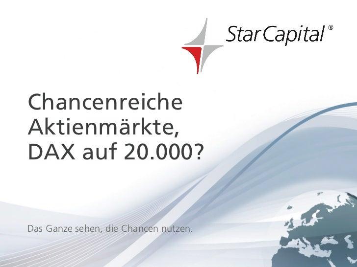 April 2012ChancenreicheAktienmärkte,DAX auf 20.000?Das Ganze sehen, die Chancen nutzen.www.starcapital.de                 ...