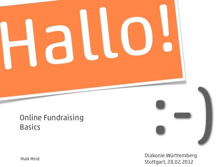 H a llo ! Online Fundraising Basics Maik Meid                        :-)                      Diakonie Württemberg        ...