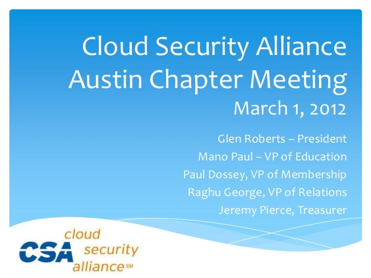 Cloud Security AllianceAustin Chapter Meeting                  March 1, 2012               Glen Roberts – President       ...