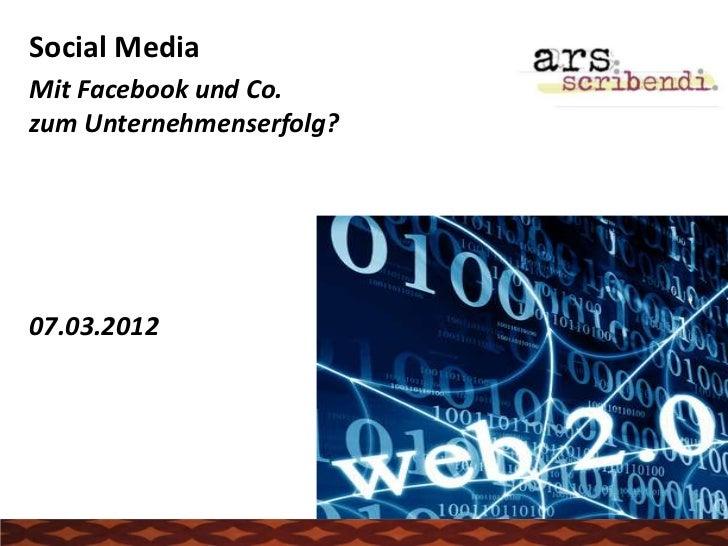 Social MediaMit Facebook und Co.zum Unternehmenserfolg?07.03.2012