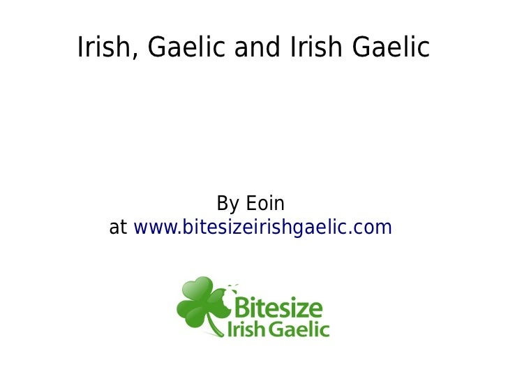 Irish, Gaelic and Irish Gaelic             By Eoin  at www.bitesizeirishgaelic.com