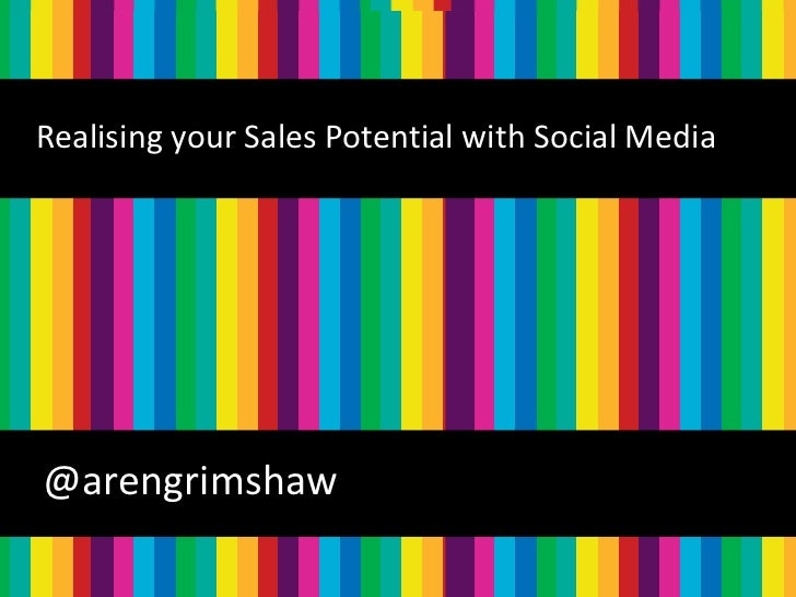 Realising your Sales Potential with Social Media@arengrimshaw                                       @arengrimshaw