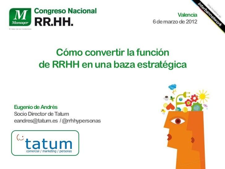 Valencia                                    6 de marzo de 2012             Cómo convertir la función         de RRHH en un...