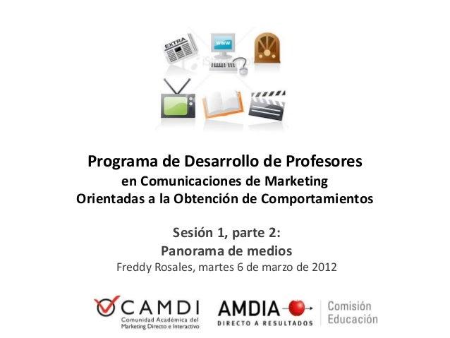 © Freddy Rosales, 2012 PDP 2012, Sesión 2.1, Slide 1 Programa de Desarrollo de Profesores en Comunicaciones de Marketing O...